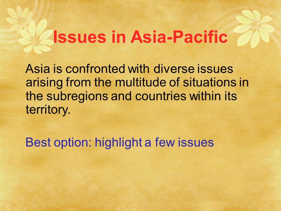 Issues in Asia-Pacific Asia is confronted with diverse issues arising from the multitude of situations in the subregions and countries within its territory.