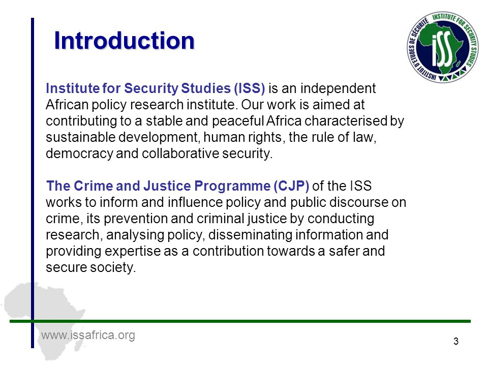 3 Introduction www.issafrica.org Institute for Security Studies (ISS) is an independent African policy research institute.