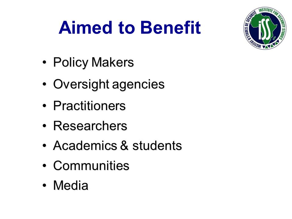 Aimed to Benefit Policy MakersPolicy Makers Oversight agenciesOversight agencies PractitionersPractitioners ResearchersResearchers Academics & studentsAcademics & students CommunitiesCommunities MediaMedia