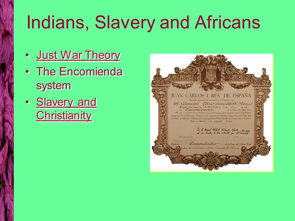 Indians, Slavery and Africans Just War Theory The Encomienda system Slavery and ChristianitySlavery and Christianity Just War Theory The Encomienda sy