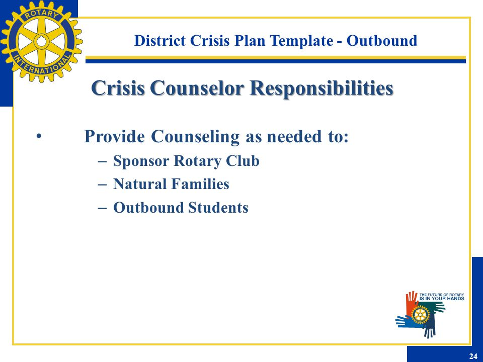 District Crisis Plan Template - Outbound Provide Counseling as needed to: – Sponsor Rotary Club – Natural Families – Outbound Students Crisis Counselo