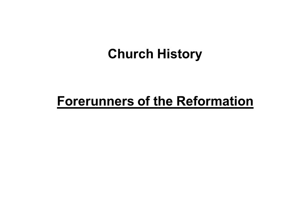 Church History Forerunners of the Reformation