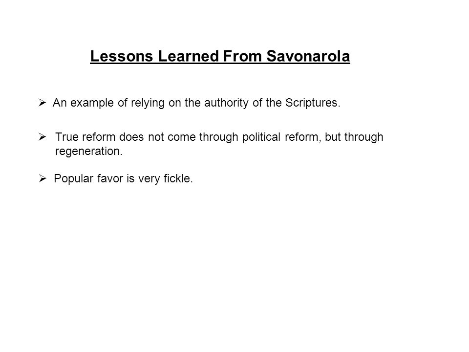 Lessons Learned From Savonarola  An example of relying on the authority of the Scriptures.