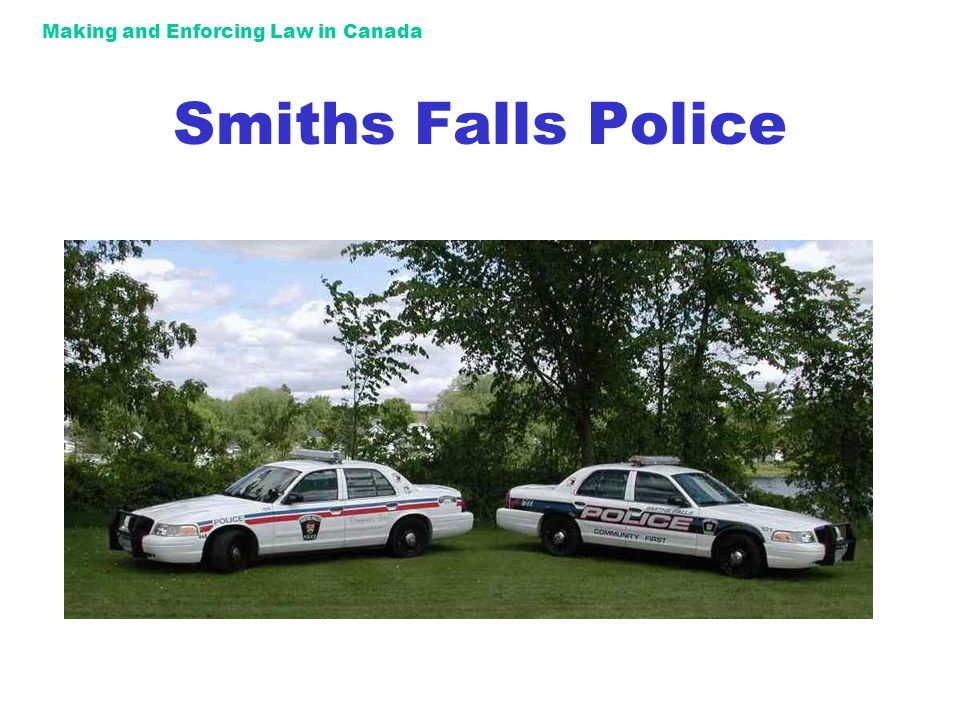 Making and Enforcing Law in Canada Smiths Falls Police