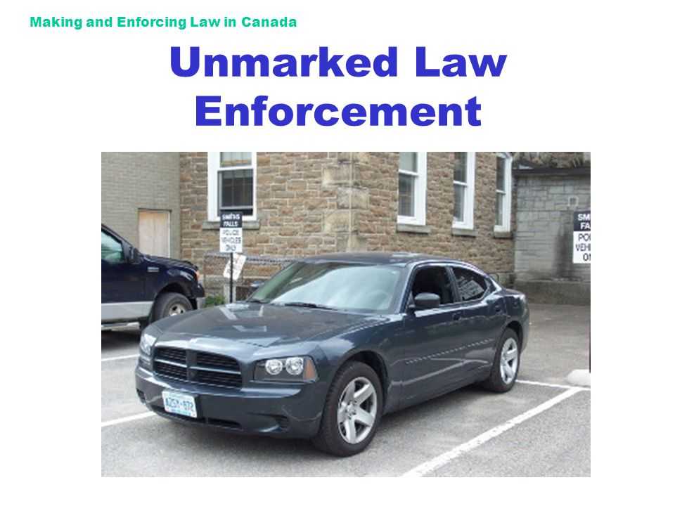Making and Enforcing Law in Canada Unmarked Law Enforcement