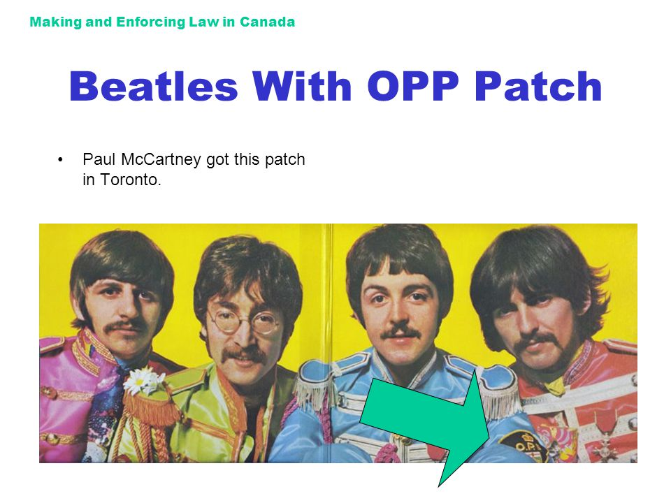 Making and Enforcing Law in Canada Beatles With OPP Patch Paul McCartney got this patch in Toronto.