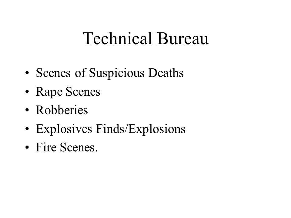 Technical Bureau Scenes of Suspicious Deaths Rape Scenes Robberies Explosives Finds/Explosions Fire Scenes.