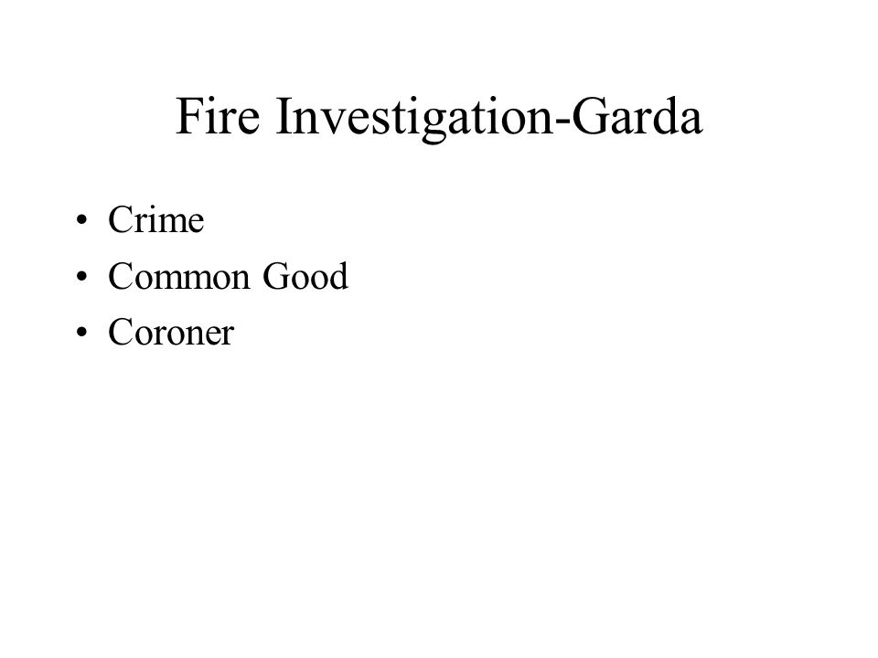 Fire Investigation-Garda Crime Common Good Coroner