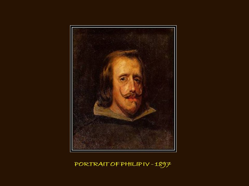 PORTRAIT OF PHILIP IV - 1897