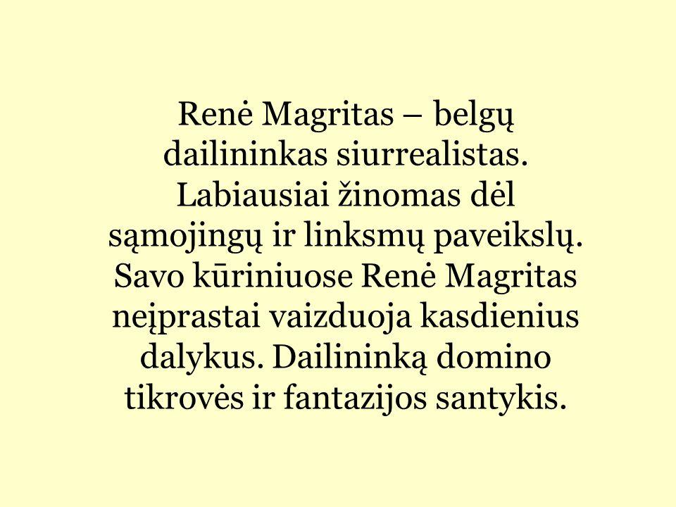 Renė Magritas – belgų dailininkas siurrealistas.