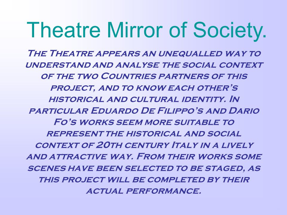 The Theatre appears an unequalled way to understand and analyse the social context of the two Countries partners of this project, and to know each other's historical and cultural identity.