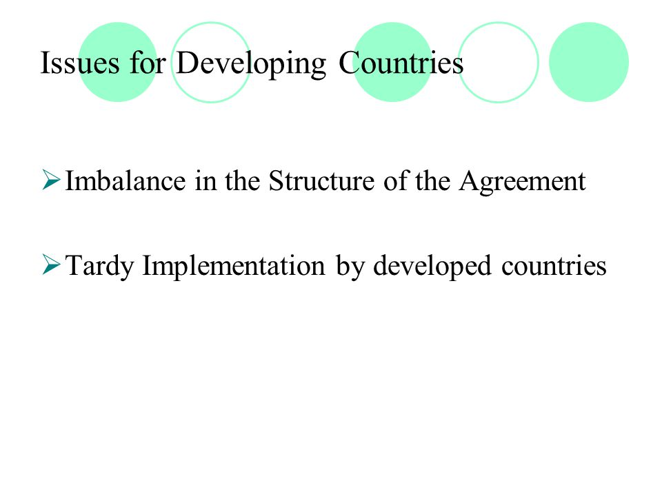 Issues for Developing Countries  Imbalance in the Structure of the Agreement  Tardy Implementation by developed countries