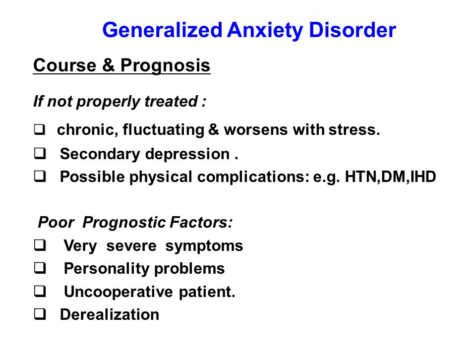 Course & Prognosis If not properly treated :  chronic, fluctuating & worsens with stress.