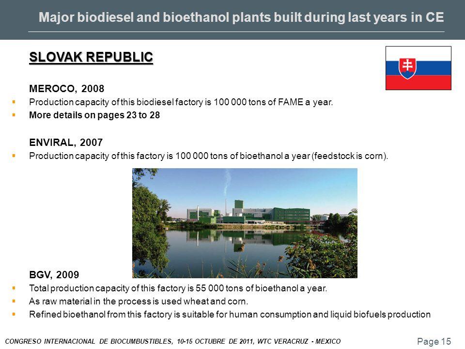 Page 15 CONGRESO INTERNACIONAL DE BIOCUMBUSTIBLES, 10-15 OCTUBRE DE 2011, WTC VERACRUZ - MEXICO Major biodiesel and bioethanol plants built during last years in CE SLOVAK REPUBLIC MEROCO, 2008  Production capacity of this biodiesel factory is 100 000 tons of FAME a year.
