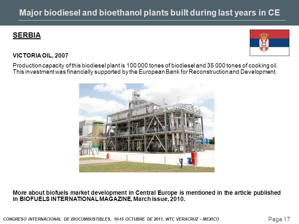 Page 17 CONGRESO INTERNACIONAL DE BIOCUMBUSTIBLES, 10-15 OCTUBRE DE 2011, WTC VERACRUZ - MEXICO Major biodiesel and bioethanol plants built during last years in CE SERBIA VICTORIA OIL, 2007 Production capacity of this biodiesel plant is 100 000 tones of biodiesel and 35 000 tones of cooking oil.