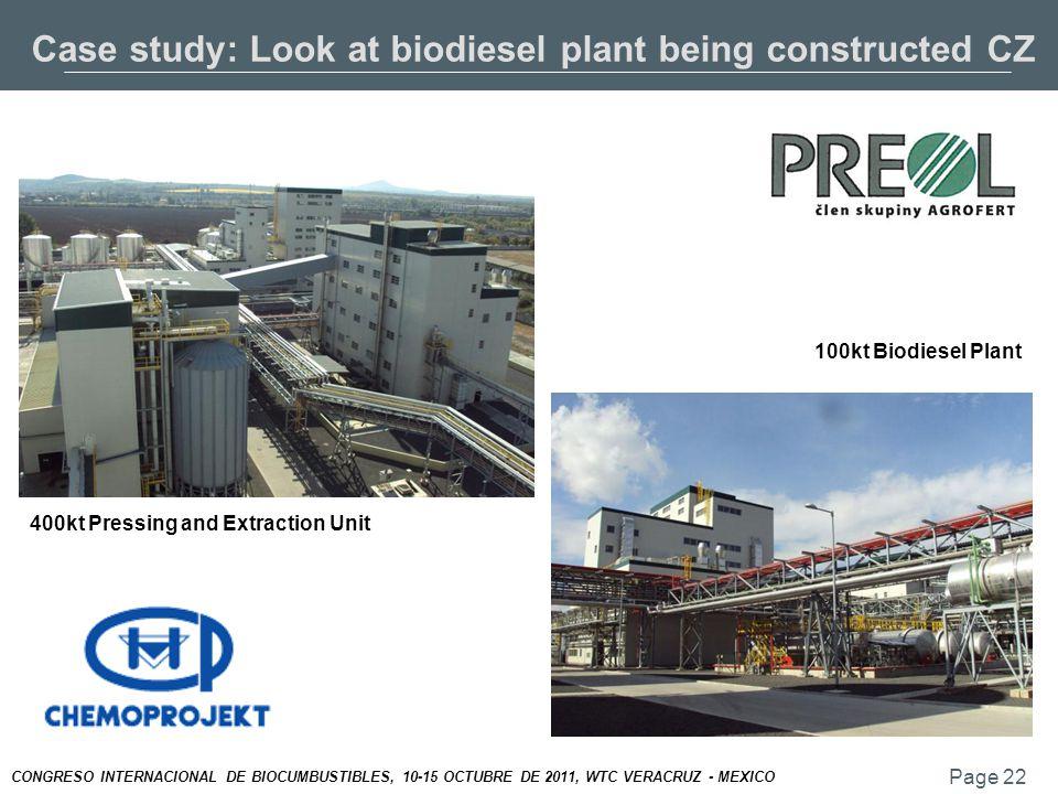 Page 22 CONGRESO INTERNACIONAL DE BIOCUMBUSTIBLES, 10-15 OCTUBRE DE 2011, WTC VERACRUZ - MEXICO Case study: Look at biodiesel plant being constructed CZ 100kt Biodiesel Plant 400kt Pressing and Extraction Unit