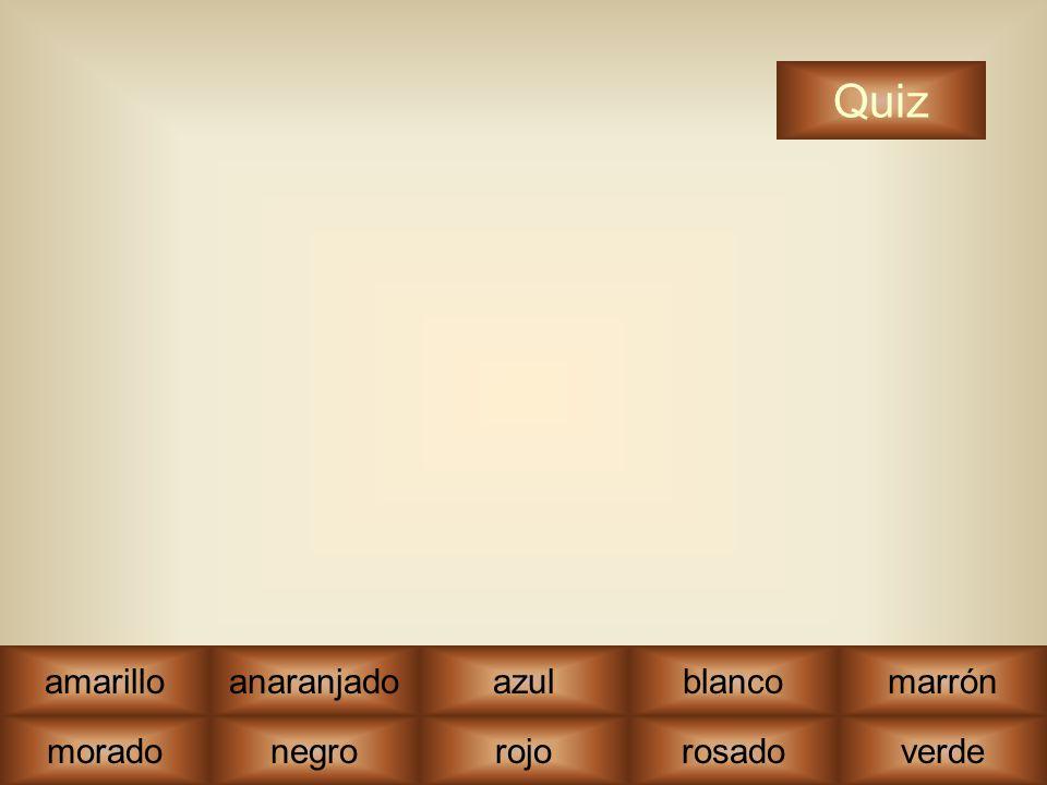 rojo moradonegrorojorosadoverde amarilloanaranjadoblancomarrón Quiz azul