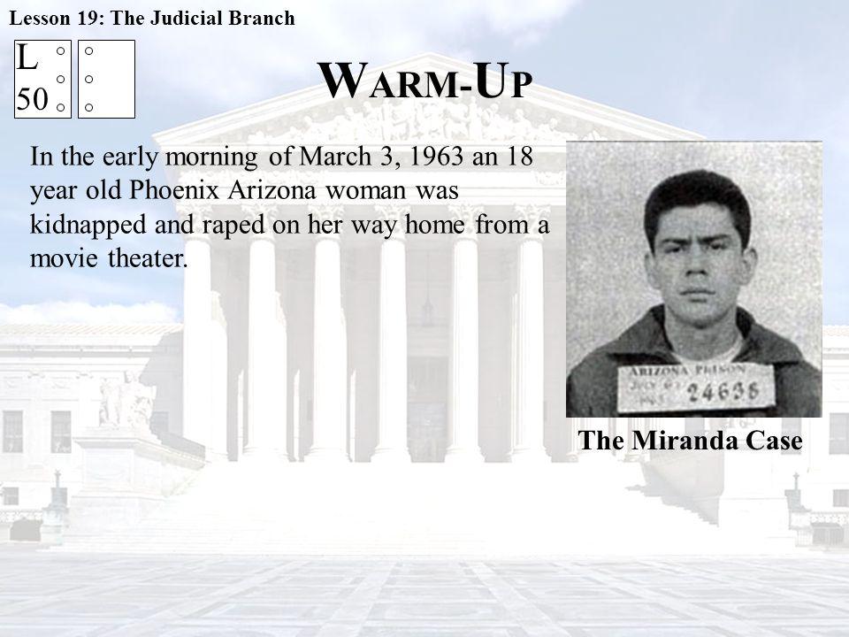 W ARM- U P Lesson 19: The Judicial Branch In March 1963, Ernesto Arturo Miranda was arrested for robbery.
