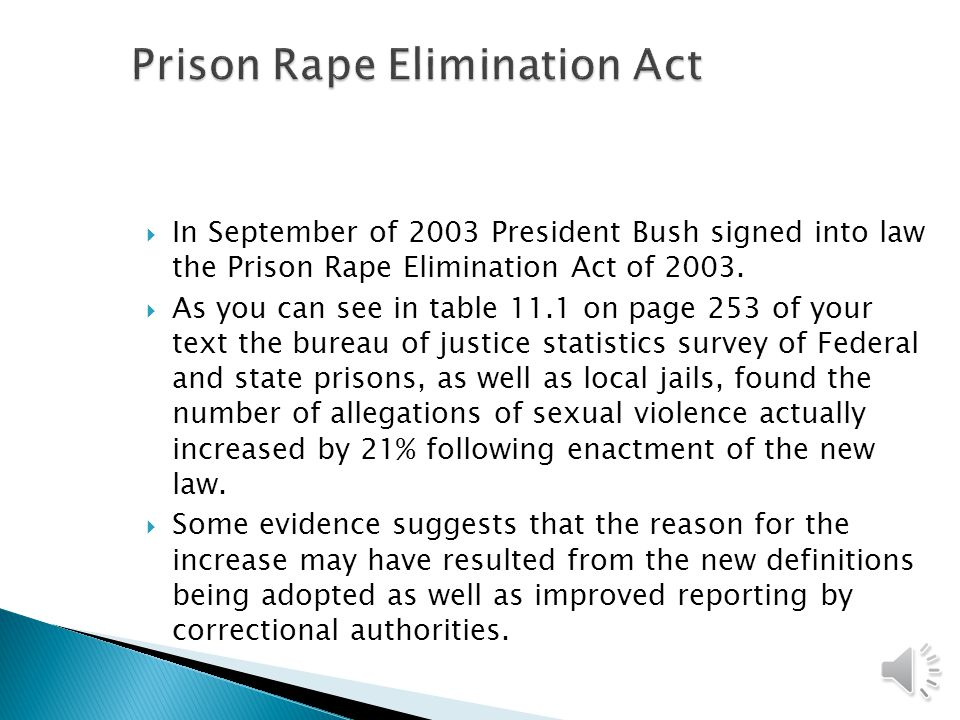  Sexual victimization in prisons- while there are no good statistics to know the true extent of the problem of sexual assaults in prison it is safe t