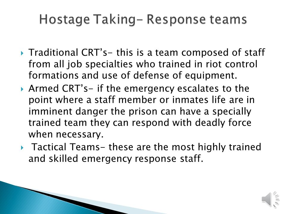  Traditional CRT's- this is a team composed of staff from all job specialties who trained in riot control formations and use of defense of equipment.