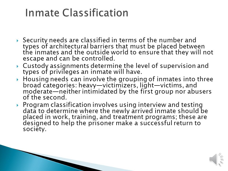  Security needs are classified in terms of the number and types of architectural barriers that must be placed between the inmates and the outside world to ensure that they will not escape and can be controlled.