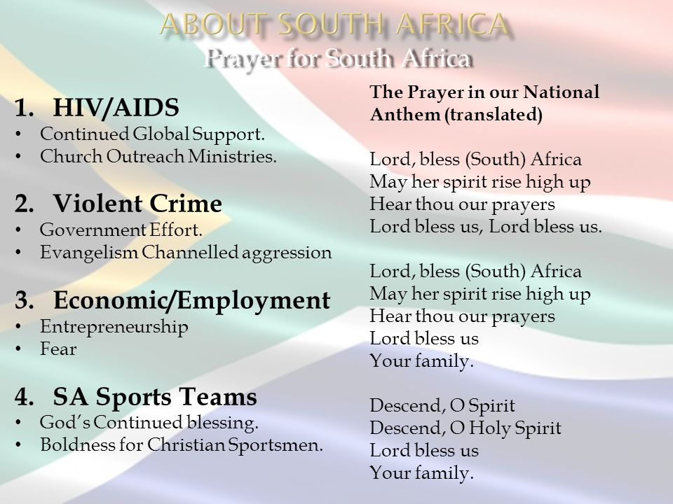Prayer for South Africa 1.HIV/AIDS Continued Global Support. Church Outreach Ministries. 2.Violent Crime Government Effort. Evangelism Channelled aggr