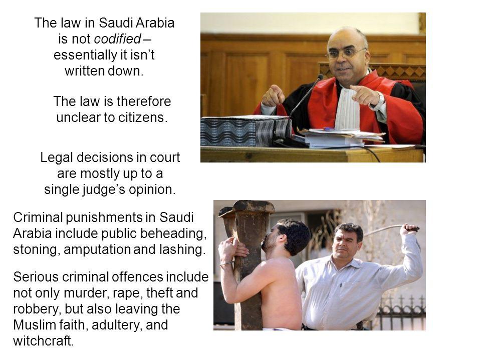 The law in Saudi Arabia is not codified – essentially it isn't written down.