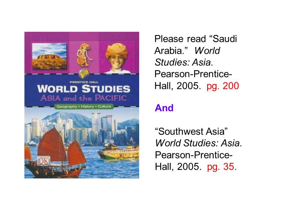 Please read Saudi Arabia. World Studies: Asia. Pearson-Prentice- Hall, 2005.