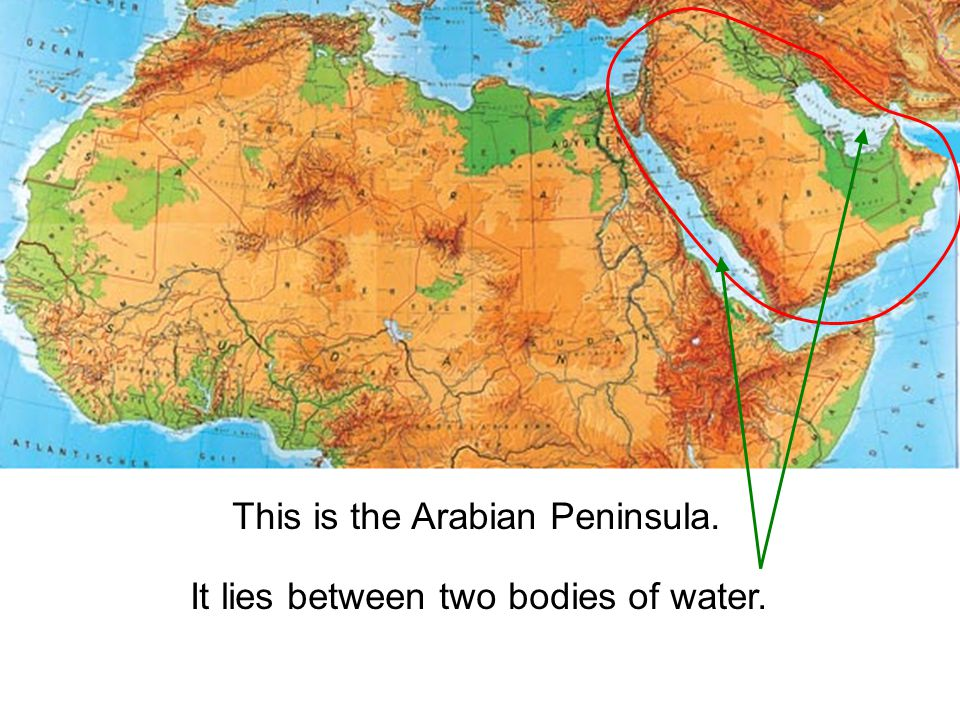 This is the Arabian Peninsula. It lies between two bodies of water.