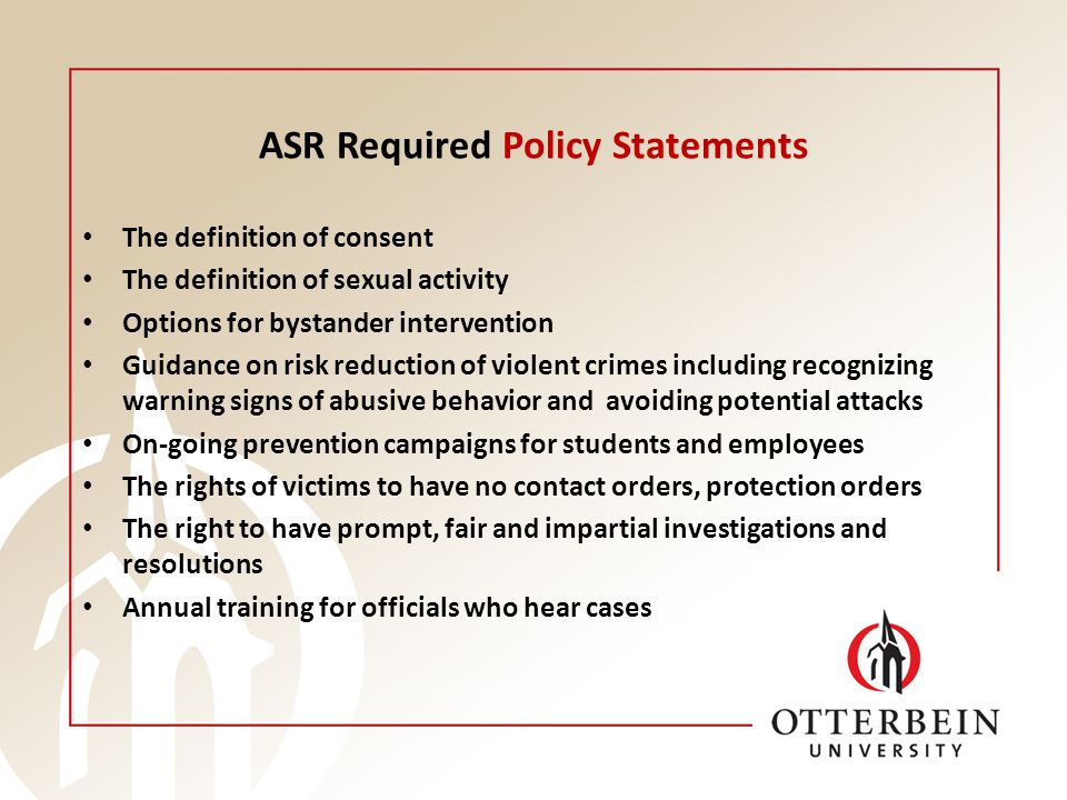 ASR Required Policy Statements The definition of consent The definition of sexual activity Options for bystander intervention Guidance on risk reducti