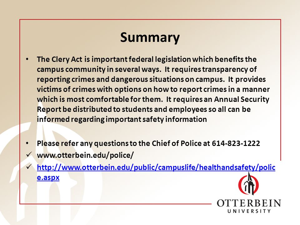 Summary The Clery Act is important federal legislation which benefits the campus community in several ways. It requires transparency of reporting crim