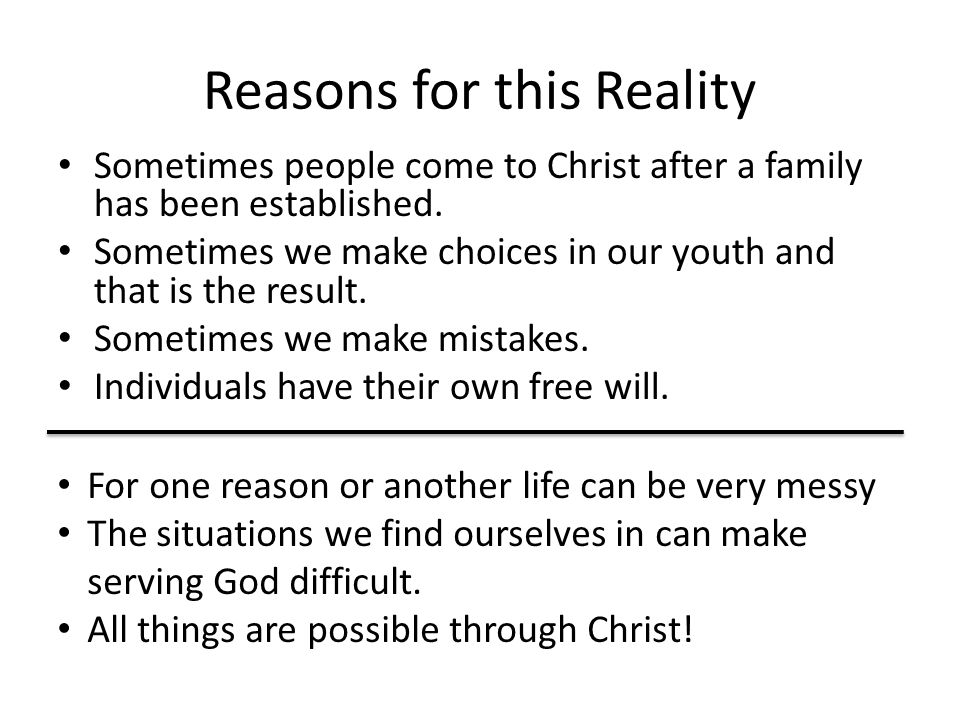 Reasons for this Reality Sometimes people come to Christ after a family has been established.