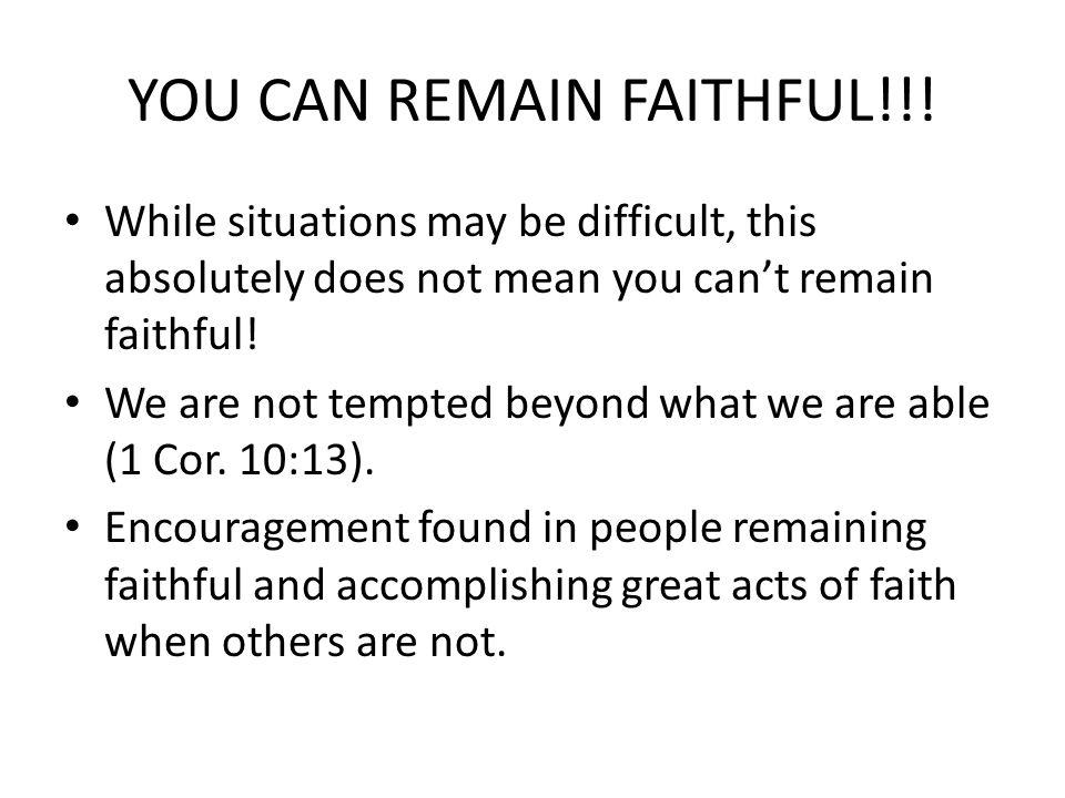 YOU CAN REMAIN FAITHFUL!!.