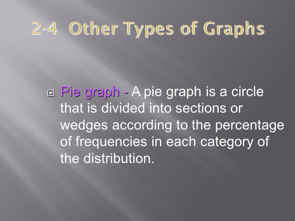  Pie graph -  Pie graph - A pie graph is a circle that is divided into sections or wedges according to the percentage of frequencies in each categor