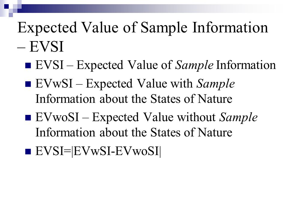 Expected Value of Sample Information – EVSI EVSI – Expected Value of Sample Information EVwSI – Expected Value with Sample Information about the State