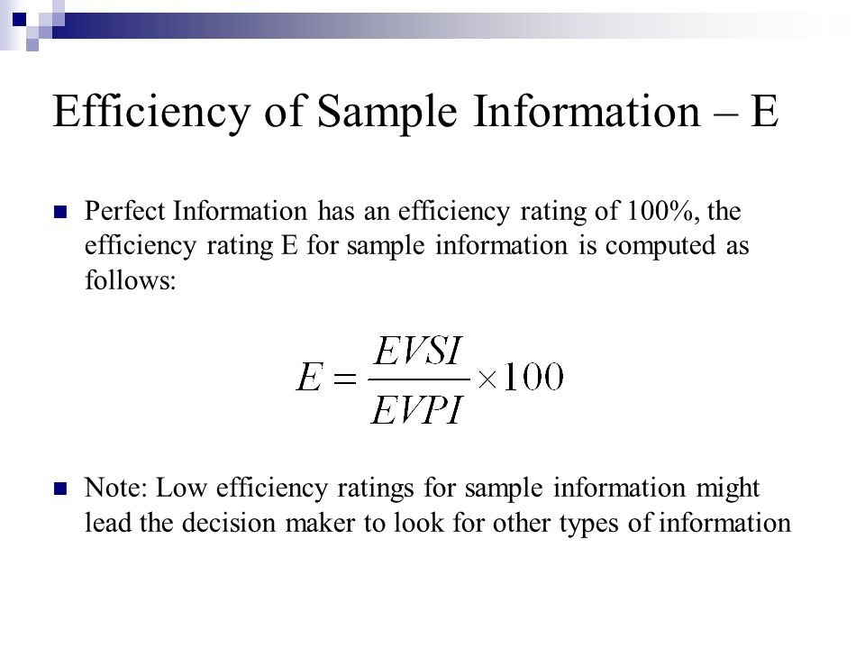 Efficiency of Sample Information – E Perfect Information has an efficiency rating of 100%, the efficiency rating E for sample information is computed