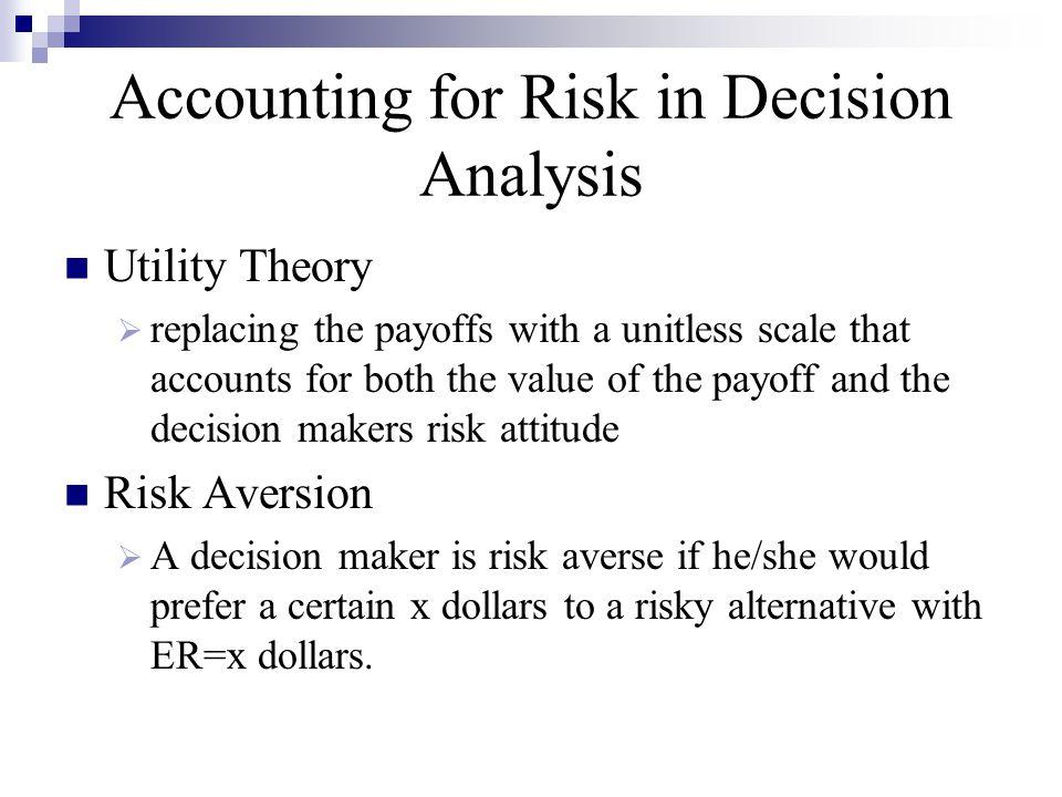 Accounting for Risk in Decision Analysis Utility Theory  replacing the payoffs with a unitless scale that accounts for both the value of the payoff a