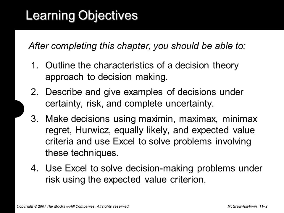 Copyright © 2007 The McGraw-Hill Companies. All rights reserved. McGraw-Hill/Irwin 11–2 Learning Objectives 1.Outline the characteristics of a decisio