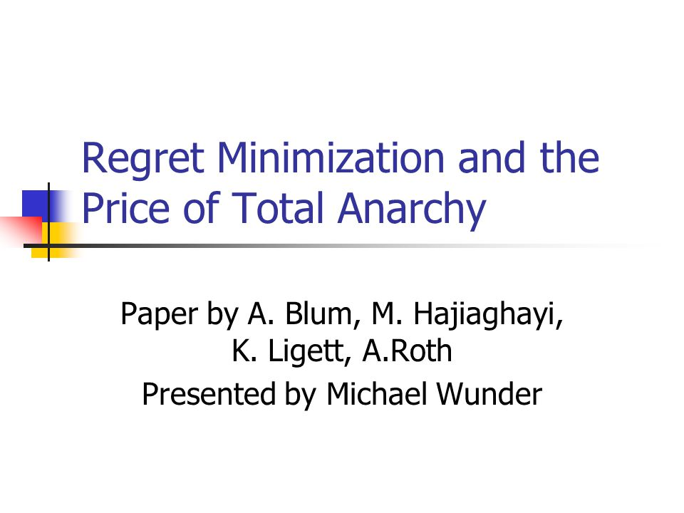 Regret Minimization and the Price of Total Anarchy Paper by A.