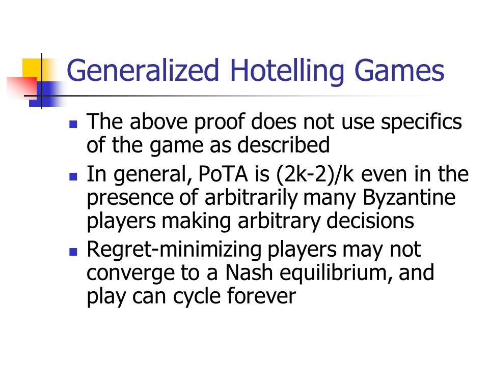 Generalized Hotelling Games The above proof does not use specifics of the game as described In general, PoTA is (2k-2)/k even in the presence of arbit