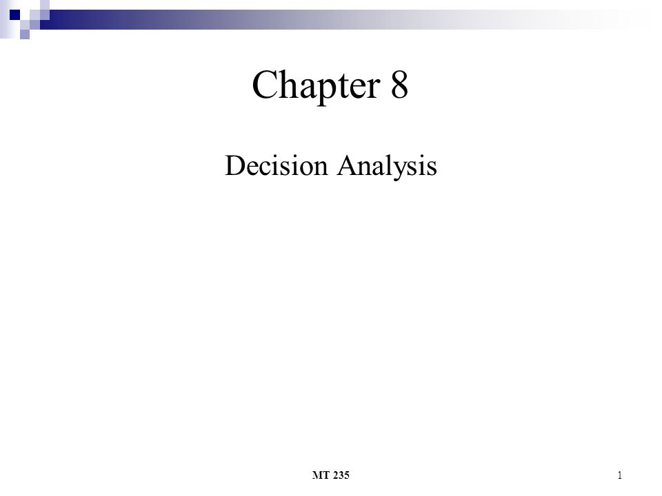 MT 2352 Decision Analysis A method for determining optimal strategies when faced with several decision alternatives and an uncertain pattern of future events.