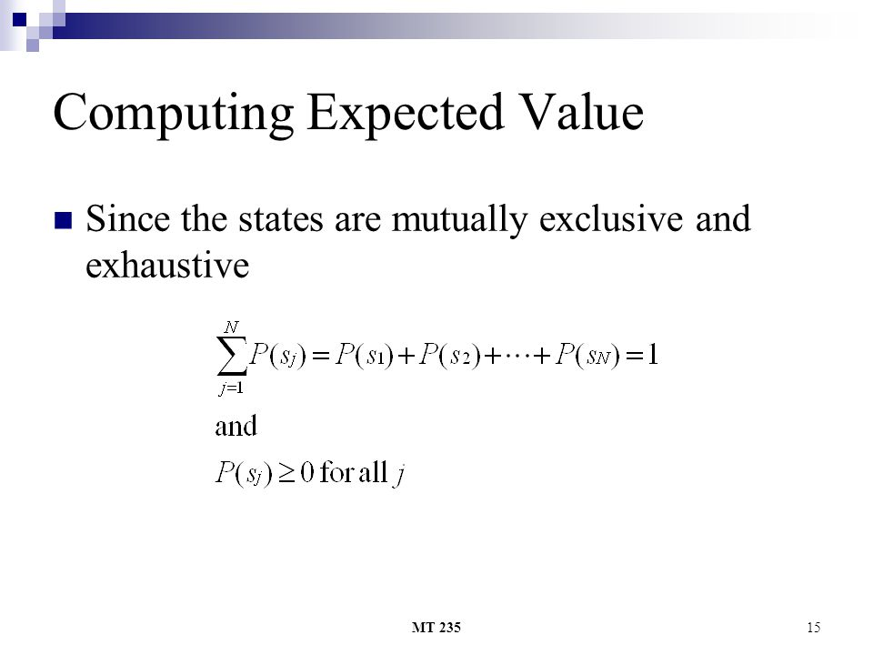 MT 23515 Computing Expected Value Since the states are mutually exclusive and exhaustive