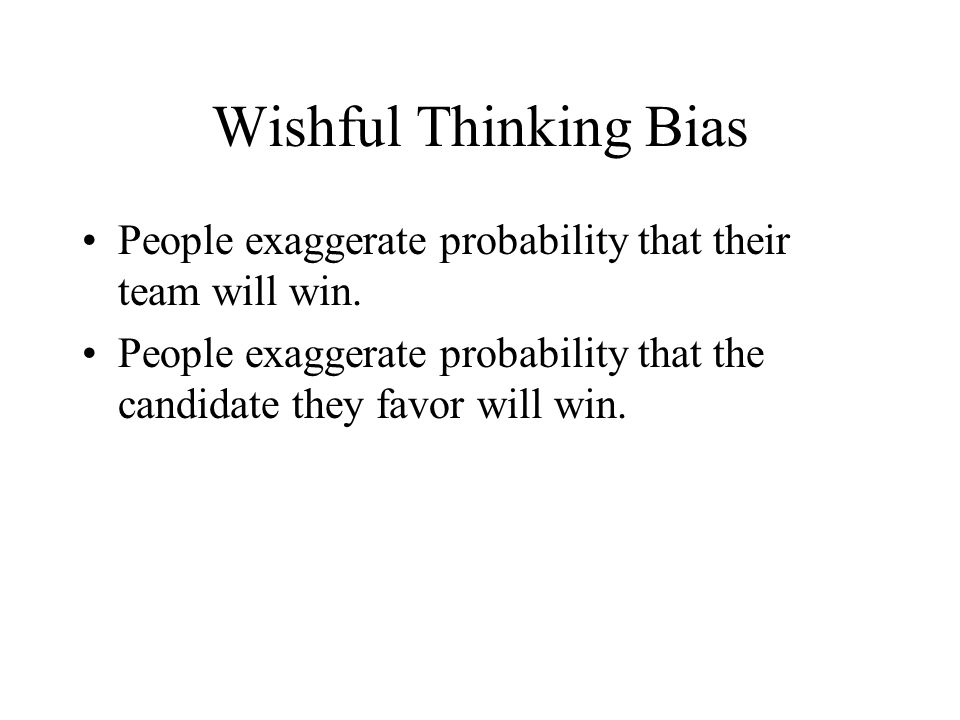 Wishful Thinking Bias People exaggerate probability that their team will win.