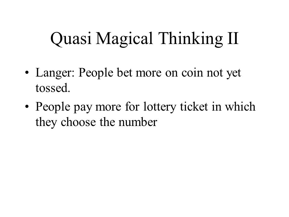 Quasi Magical Thinking II Langer: People bet more on coin not yet tossed.