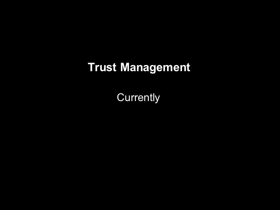 Trust Management Currently