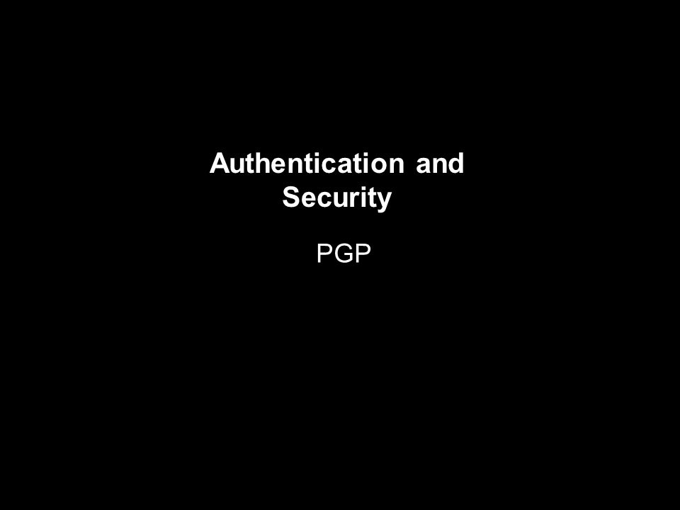 Authentication and Security PGP