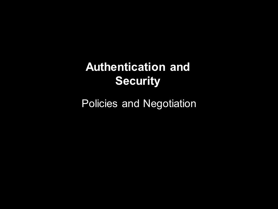 Authentication and Security Policies and Negotiation