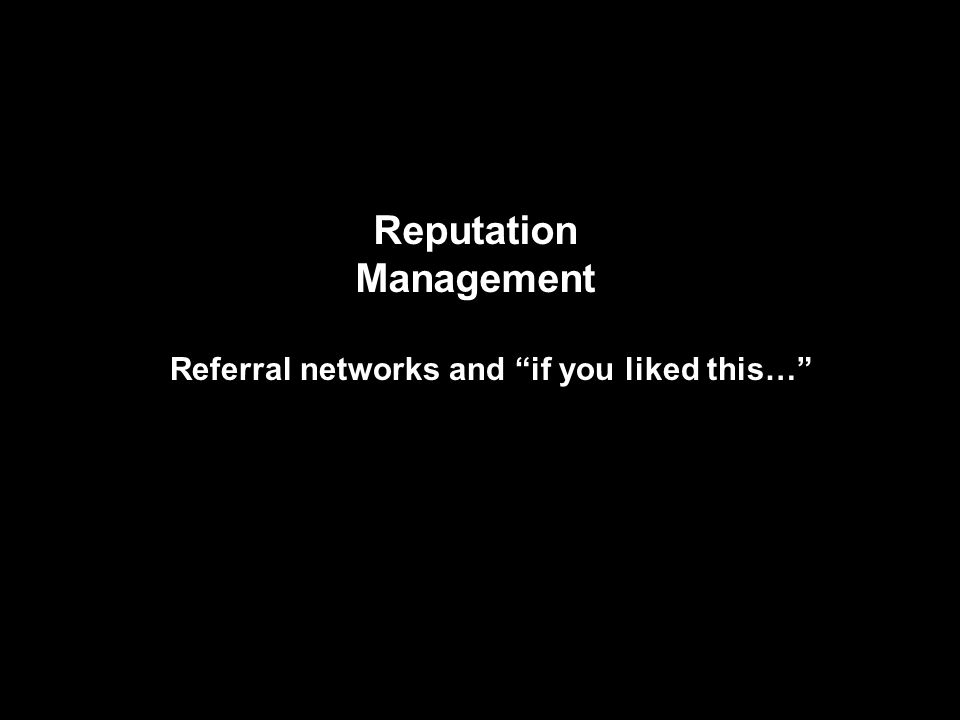 Reputation Management Referral networks and if you liked this…