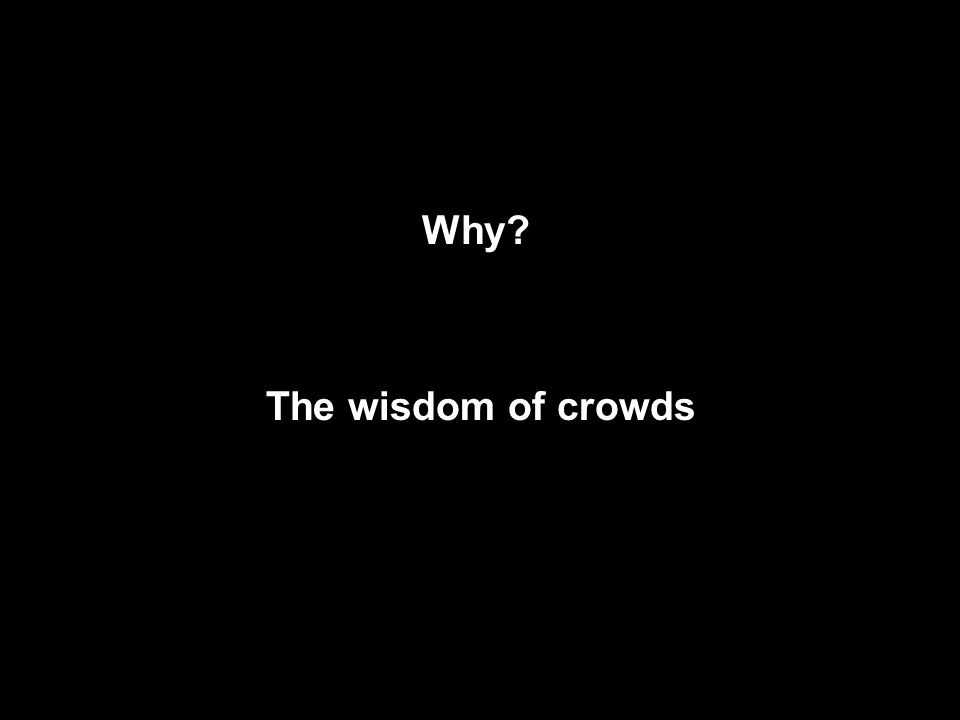 Why The wisdom of crowds