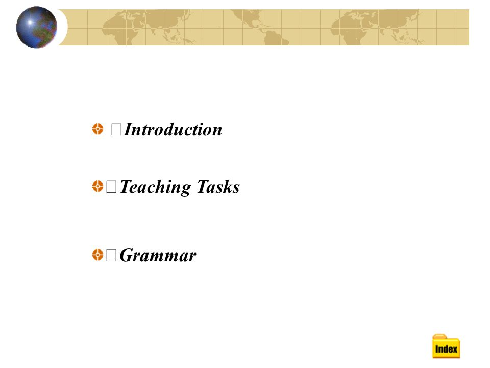 Ⅰ Introduction Ⅱ Teaching Tasks Ⅲ Grammar
